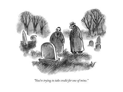 """""""You're trying to take credit for one of mine."""" - New Yorker Cartoon by Frank Cotham"""