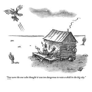 """""""You were the one who thought it was too dangerous to raise a child in the?"""" - New Yorker Cartoon by Frank Cotham"""