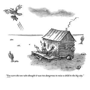 """""""You were the one who thought it was too dangerous to raise a child in the…"""" - New Yorker Cartoon by Frank Cotham"""