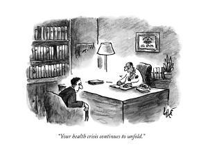 """""""Your health crisis continues to unfold."""" - New Yorker Cartoon by Frank Cotham"""