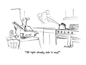 """""""All right already, take it easy!"""" - New Yorker Cartoon by Frank Modell"""