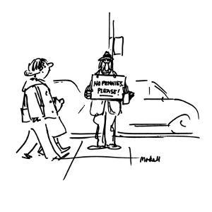 """Beggar holding sign that reads, """"NO PENNIES PLEASE!"""" - New Yorker Cartoon by Frank Modell"""
