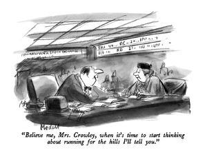 """""""Believe me, Mrs. Crowley, when it's time to start thinking about running ?"""" - New Yorker Cartoon by Frank Modell"""