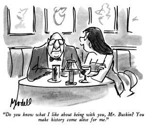 """""""Do you know what I like about being with you, Mr. Buskin?  You make histo…"""" - New Yorker Cartoon by Frank Modell"""
