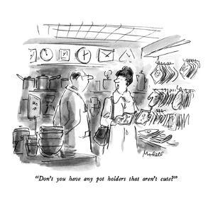 """""""Don't you have any pot holders that aren't cute?"""" - New Yorker Cartoon by Frank Modell"""