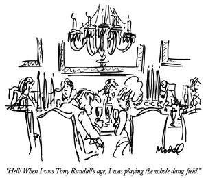 """""""Hell!  When I was Tony Randall's age, I was playing the whole dang field.…"""" - New Yorker Cartoon by Frank Modell"""