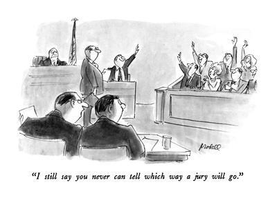 """""""I still say you never can tell which way a jury will go."""" - New Yorker Cartoon"""