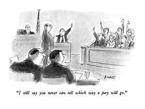 """""""I still say you never can tell which way a jury will go."""" - New Yorker Cartoon by Frank Modell"""