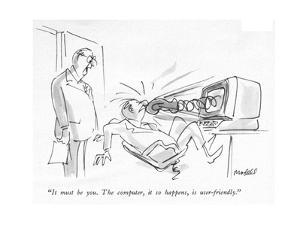 """""""It must be you. The computer, it so happens, is user-friendly."""" - New Yorker Cartoon by Frank Modell"""