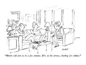 """""""Marvin will join us in a few minutes.  He's on the terrace, checking for …"""" - New Yorker Cartoon by Frank Modell"""