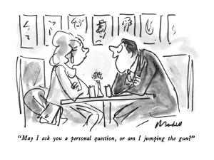 """""""May I ask you a personal question, or am I jumping the gun?"""" - New Yorker Cartoon by Frank Modell"""
