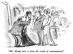 """""""Mr. Hendy here is from the world of entertainment."""" - New Yorker Cartoon by Frank Modell"""