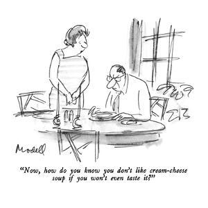 """""""Now, how do you know you don't like cream-cheese soup if you won't even t…"""" - New Yorker Cartoon by Frank Modell"""