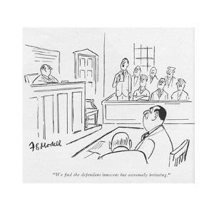 """""""We ?nd the defendant innocent but extremely irritating."""" - New Yorker Cartoon by Frank Modell"""