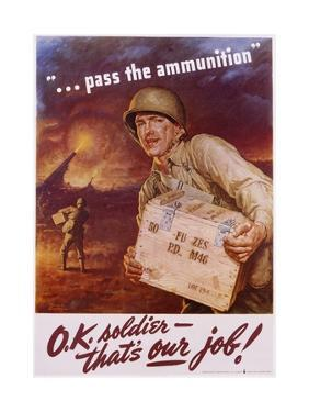 Pass the Ammunition, O.K. Soldier, That's Our Job! Poster by Frederic Stanley