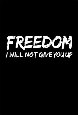 Freedom I will not give you up