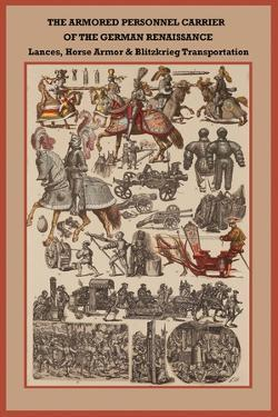 German Renaissance Lances, Horse Armor and Blitzkrieg Transportation by Friedrich Hottenroth