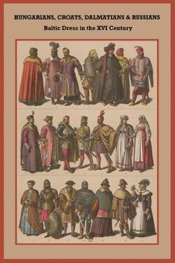 Hungarians, Croats, Dalmatians and Russians Baltic Dress in the XVI Century by Friedrich Hottenroth