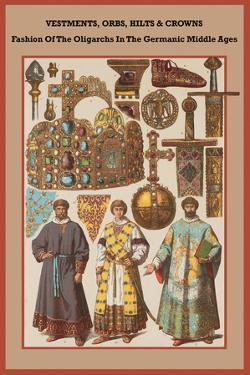 Vestments, Orbs, Hilts and Crowns in the Germanic Middle Ages by Friedrich Hottenroth