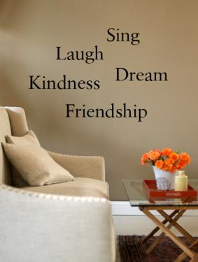 Friendship, Kindness, Laugh, Sing, Dream