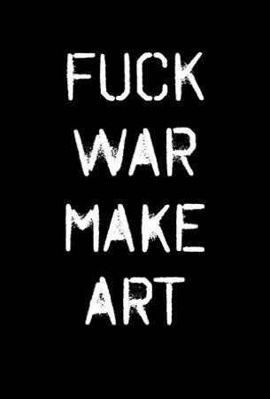 Fuck War Make Art