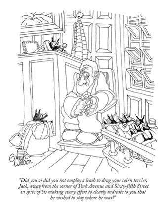 """""""Did you or did you not employ a leash to drag your cairn terrier, Jack, …"""" - New Yorker Cartoon by Gahan Wilson"""