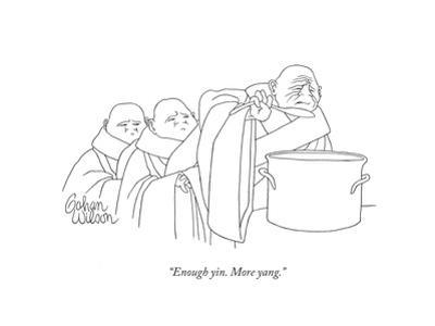 """Enough yin. More yang."" - New Yorker Cartoon by Gahan Wilson"