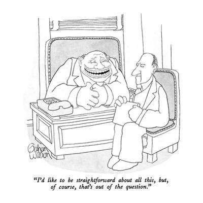 """""""I'd like to be straightforward about all this, but, of course, that's out…"""" - New Yorker Cartoon by Gahan Wilson"""