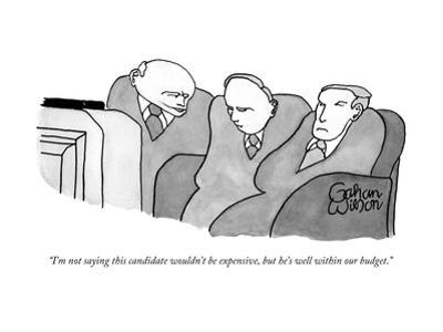 """""""I'm not saying this candidate wouldn't be expensive, but he's well within?"""" - New Yorker Cartoon by Gahan Wilson"""