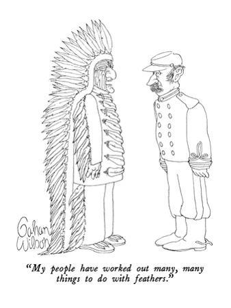 """""""My people have worked out many, many things to do with feathers."""" - New Yorker Cartoon by Gahan Wilson"""