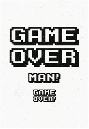 Game Over Man! Game Over!