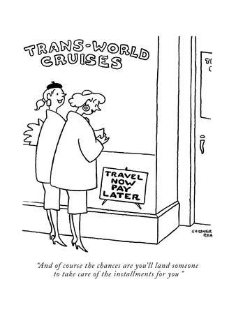 """""""And of course the chances are you'll land someone to take care of the ins?"""" - New Yorker Cartoon"""