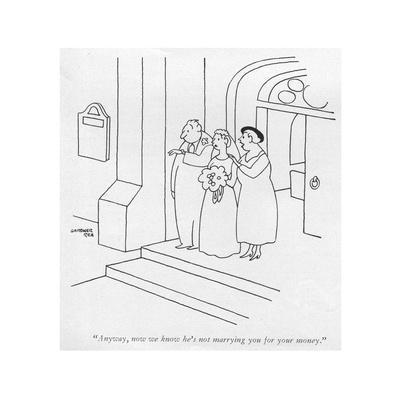 """""""Anyway, now we know he's not marrying you for your money."""" - New Yorker Cartoon"""