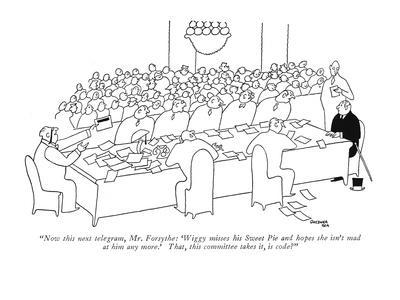 """""""Now this next telegram, Mr. Forsythe: 'Wiggy misses his Sweet Pie and hop?"""" - New Yorker Cartoon"""