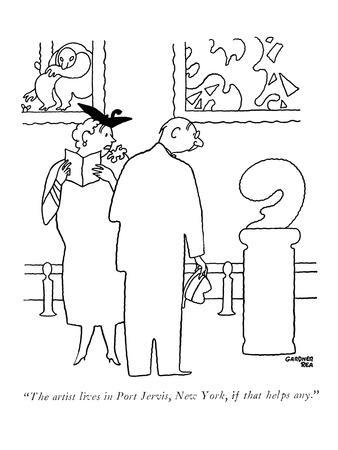 """""""The artist lives in Port Jervis, New York, if that helps any."""" - New Yorker Cartoon"""