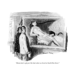 """""""Mama had a sofa just like that when we lived on South Elm Street."""" - New Yorker Cartoon by Garrett Price"""