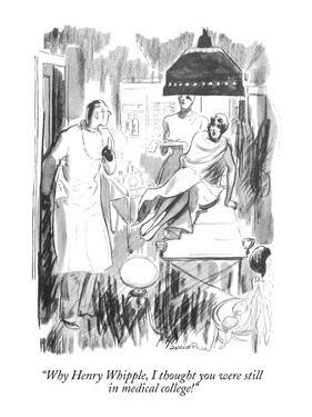"""Why Henry Whipple, I thought you were still in medical college!"" - New Yorker Cartoon by Garrett Price"