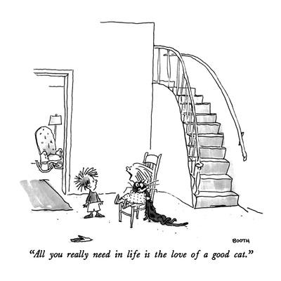 """""""All you really need in life is the love of a good cat."""" - New Yorker Cartoon"""