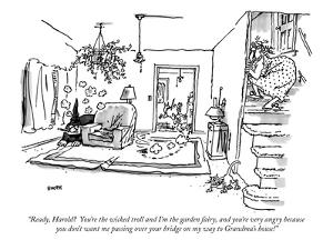 """Ready, Harold?  You're the wicked troll and I'm the garden fairy, and you…"" - New Yorker Cartoon by George Booth"