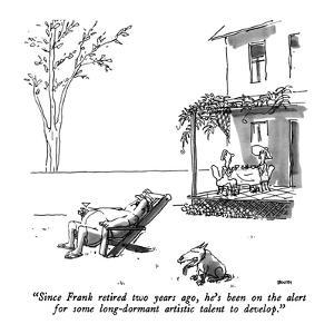 """Since Frank retired two years ago, he's been on the alert for some long-d…"" - New Yorker Cartoon by George Booth"