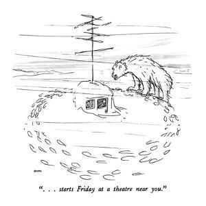 """"""". . . starts Friday at a theatre near you."""" - New Yorker Cartoon by George Booth"""