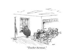 """Teacher burnout."" - New Yorker Cartoon by George Booth"