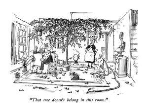 """That tree doesn't belong in this room."" - New Yorker Cartoon by George Booth"