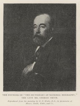 The Founder of The Dictionary of National Biography, the Late Mr George Smith by George Frederick Watts