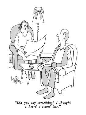 """""""Did you say something?  I thought I heard a sound bite."""" - New Yorker Cartoon by George Price"""