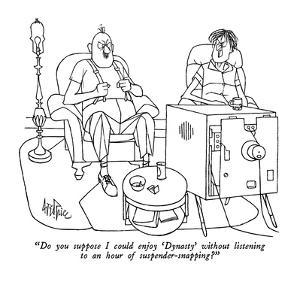 """""""Do you suppose I could enjoy 'Dynasty' without listening to an hour of su…"""" - New Yorker Cartoon by George Price"""