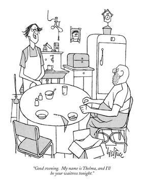 """""""Good evening.  My name is Thelma, and I'll be your waitress tonight."""" - New Yorker Cartoon by George Price"""