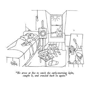 """""""He arose at five to catch the early-morning light, caught it, and crawled…"""" - New Yorker Cartoon by George Price"""
