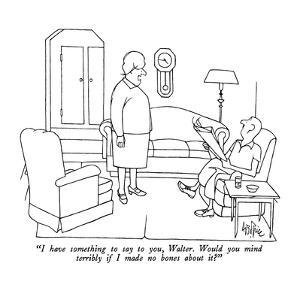 """""""I have something to say to you, Walter.  Would you mind terribly if I mad…"""" - New Yorker Cartoon by George Price"""