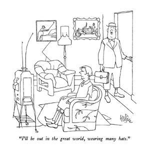 """""""I'll be out in the great world, wearing many hats."""" - New Yorker Cartoon by George Price"""
